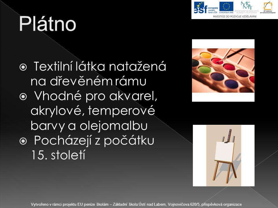  Textilní látka natažená na dřevěném rámu  Vhodné pro akvarel, akrylové, temperové barvy a olejomalbu  Pocházejí z počátku 15. století Vytvořeno v