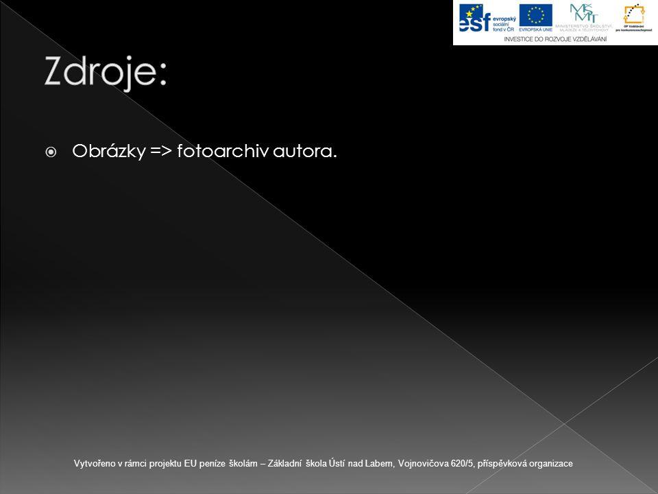  Obrázky => fotoarchiv autora. Vytvořeno v rámci projektu EU peníze školám – Základní škola Ústí nad Labem, Vojnovičova 620/5, příspěvková organizace