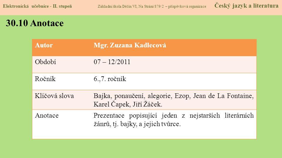 Elektronická učebnice - II. stupeň Základní škola Děčín VI, Na Stráni 879/2 – příspěvková organizace Český jazyk a literatura 30.10 Anotace AutorMgr.
