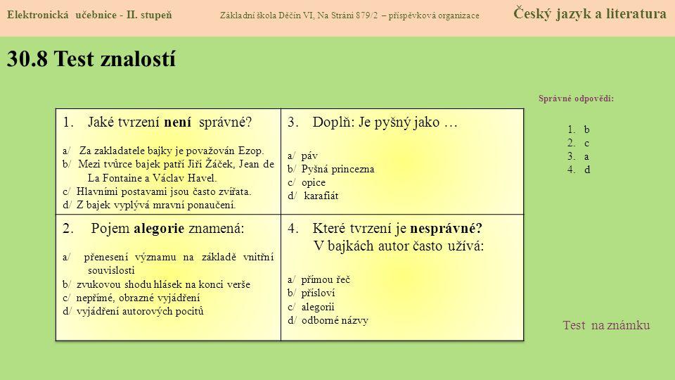 30.8 Test znalostí Správné odpovědi: 1.b 2.c 3.a 4.d Test na známku Elektronická učebnice - II. stupeň Základní škola Děčín VI, Na Stráni 879/2 – přís