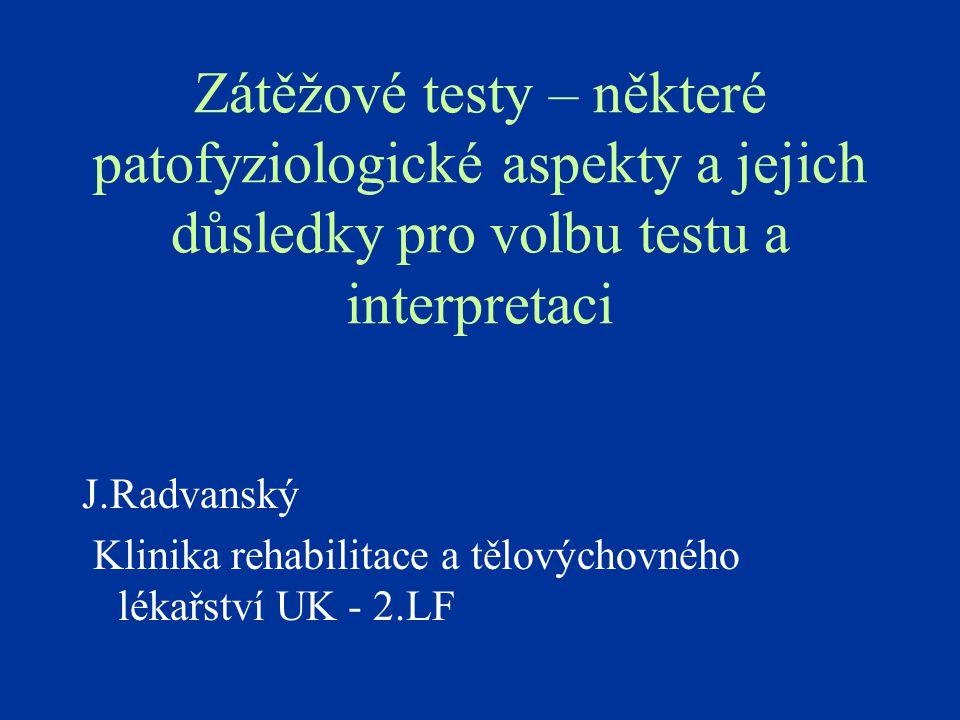 Zátěžové testy – některé patofyziologické aspekty a jejich důsledky pro volbu testu a interpretaci J.Radvanský Klinika rehabilitace a tělovýchovného l