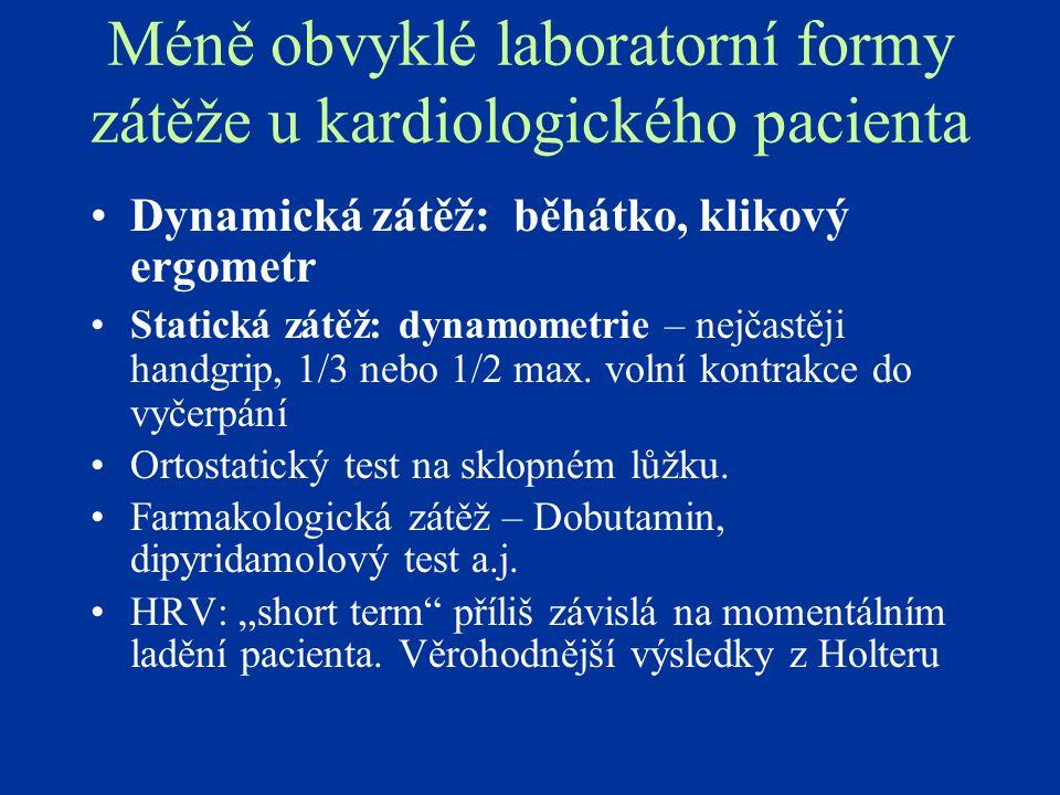 Méně obvyklé laboratorní formy zátěže u kardiologického pacienta Dynamická zátěž: běhátko, klikový ergometr Statická zátěž: dynamometrie – nejčastěji