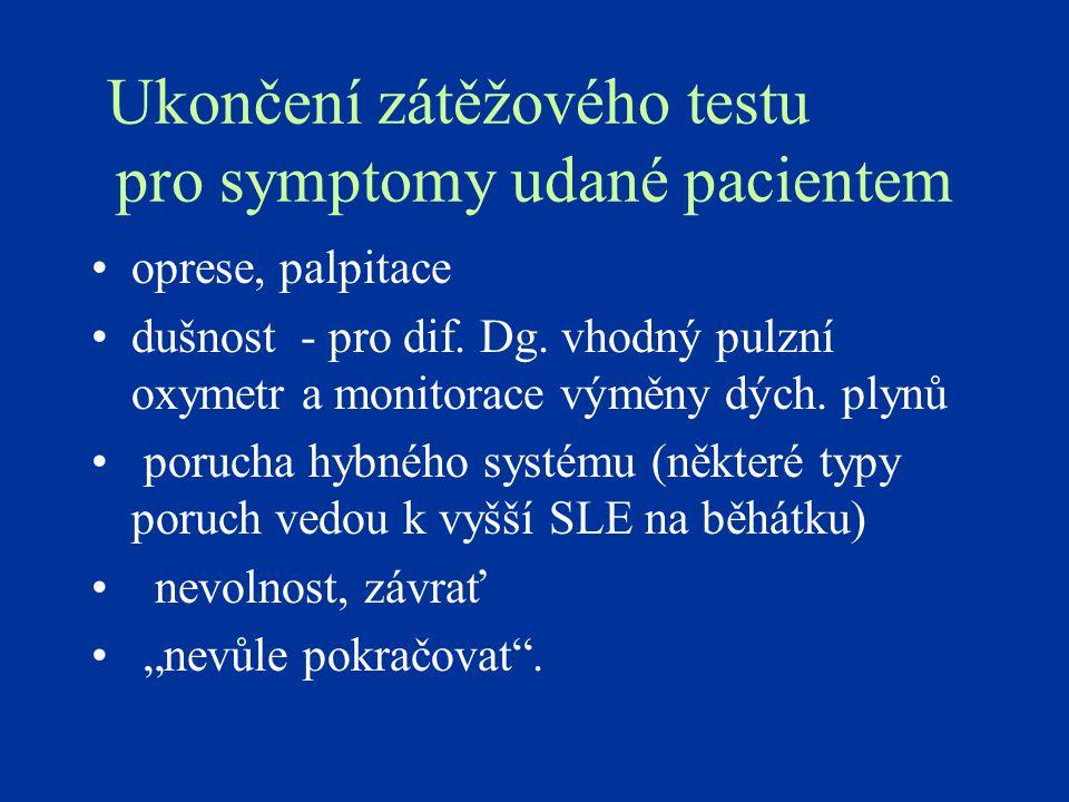 Ukončení zátěžového testu pro symptomy udané pacientem oprese, palpitace dušnost - pro dif. Dg. vhodný pulzní oxymetr a monitorace výměny dých. plynů