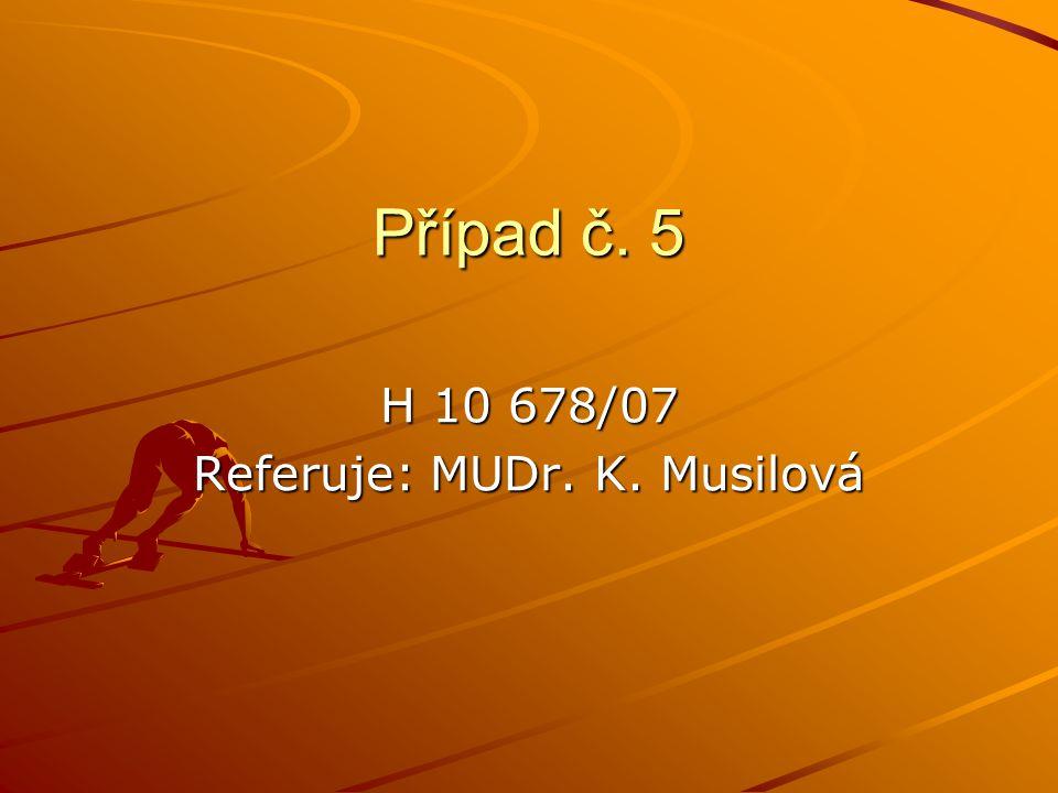 Případ č. 5 H 10 678/07 Referuje: MUDr. K. Musilová