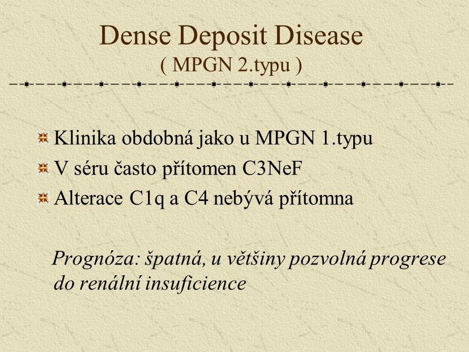 Dense Deposit Disease ( MPGN 2.typu ) Klinika obdobná jako u MPGN 1.typu V séru často přítomen C3NeF Alterace C1q a C4 nebývá přítomna Prognóza: špatn