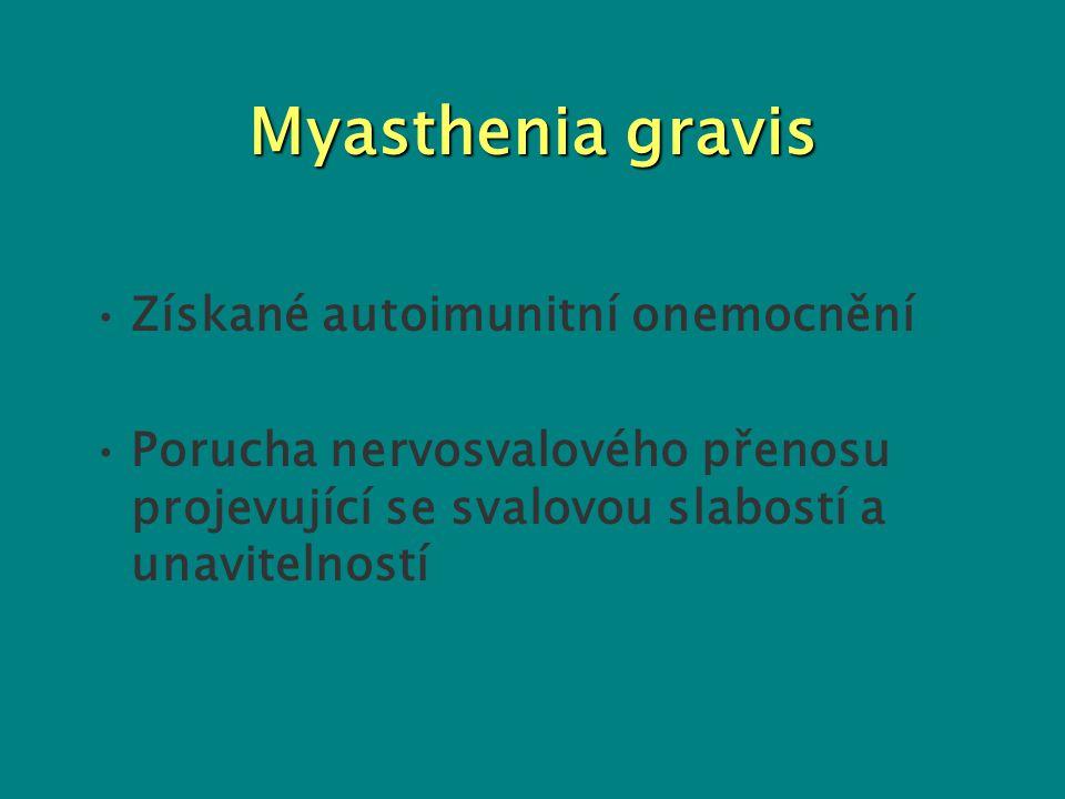 Myasthenia gravis Získané autoimunitní onemocnění Porucha nervosvalového přenosu projevující se svalovou slabostí a unavitelností