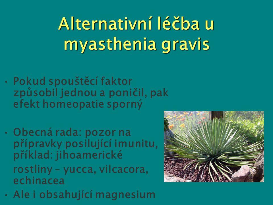 Alternativní léčba u myasthenia gravis Pokud spouštěcí faktor způsobil jednou a poničil, pak efekt homeopatie sporný Obecná rada: pozor na přípravky p