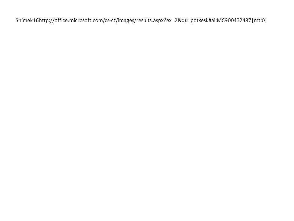 Snímek16http://office.microsoft.com/cs-cz/images/results.aspx?ex=2&qu=potkesk#ai:MC900432487|mt:0|