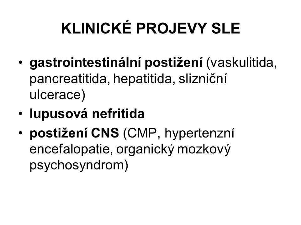 KLINICKÉ PROJEVY SLE gastrointestinální postižení (vaskulitida, pancreatitida, hepatitida, slizniční ulcerace) lupusová nefritida postižení CNS (CMP,
