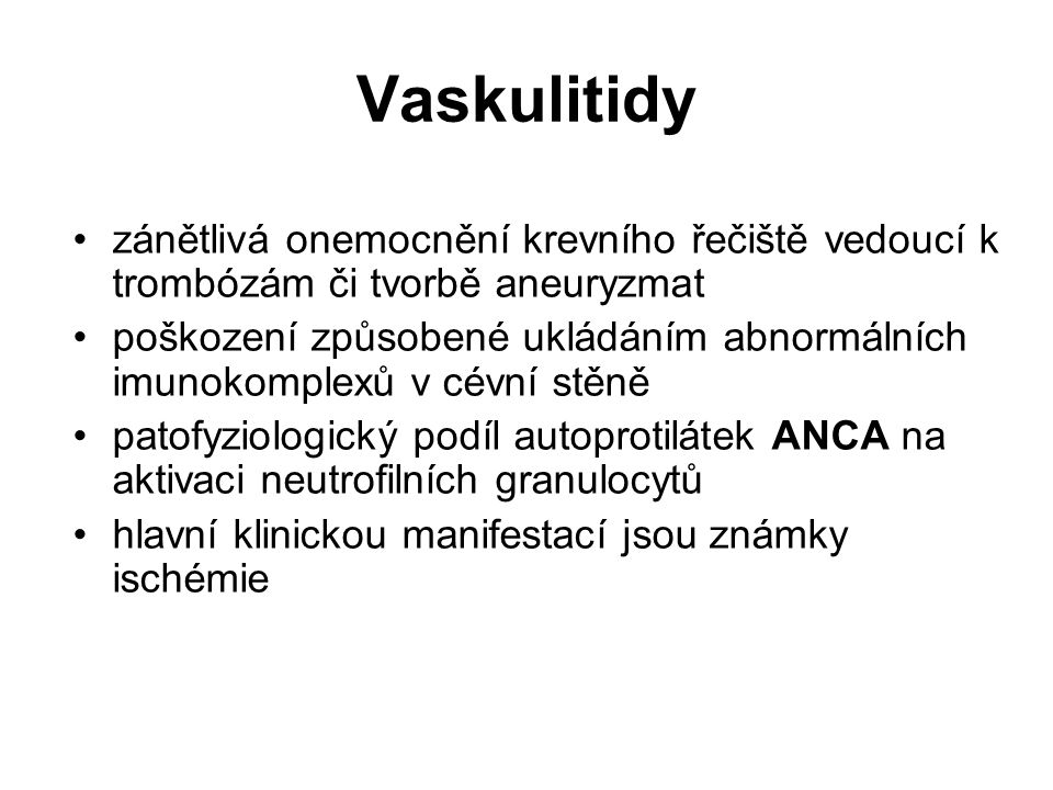 Vaskulitidy zánětlivá onemocnění krevního řečiště vedoucí k trombózám či tvorbě aneuryzmat poškození způsobené ukládáním abnormálních imunokomplexů v