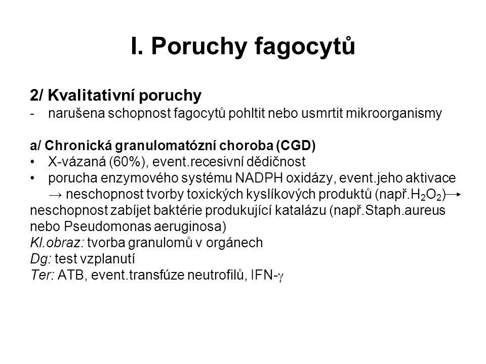 I. Poruchy fagocytů 2/ Kvalitativní poruchy -narušena schopnost fagocytů pohltit nebo usmrtit mikroorganismy a/ Chronická granulomatózní choroba (CGD)