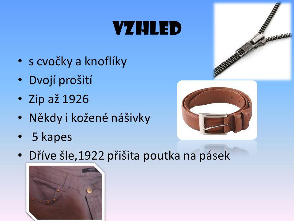 VZHLED s cvočky a knoflíky Dvojí prošití Zip až 1926 Někdy i kožené nášivky 5 kapes Dříve šle,1922 přišita poutka na pásek
