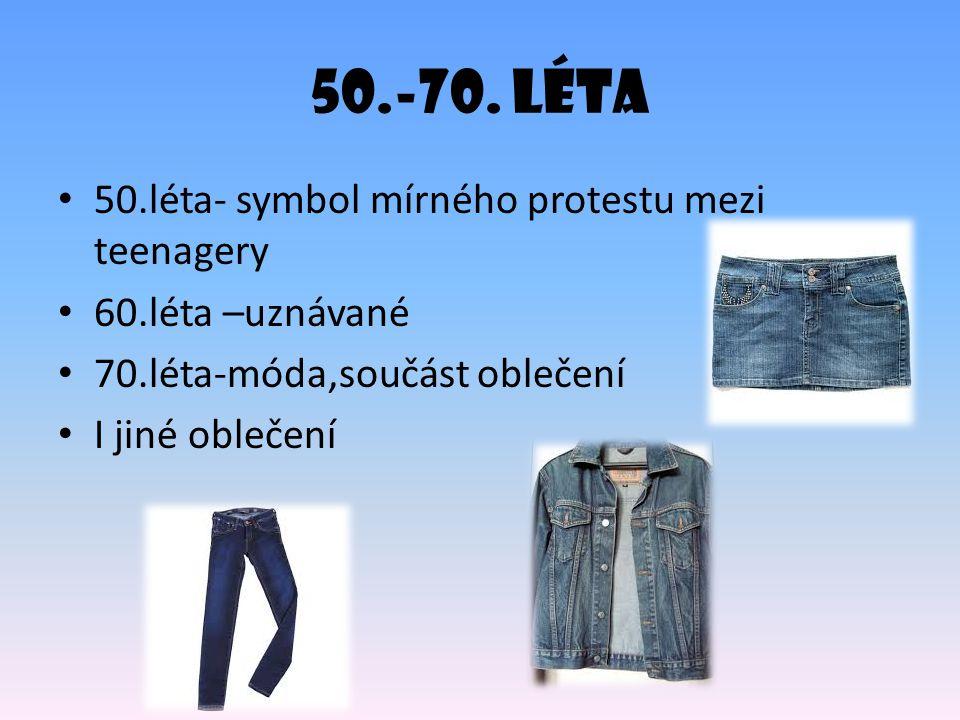 50.-70. léta 50.léta- symbol mírného protestu mezi teenagery 60.léta –uznávané 70.léta-móda,součást oblečení I jiné oblečení