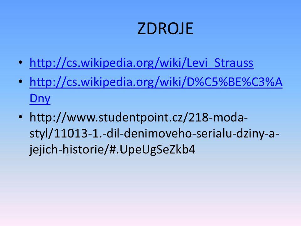 ZDROJE http://cs.wikipedia.org/wiki/Levi_Strauss http://cs.wikipedia.org/wiki/D%C5%BE%C3%A Dny http://cs.wikipedia.org/wiki/D%C5%BE%C3%A Dny http://ww