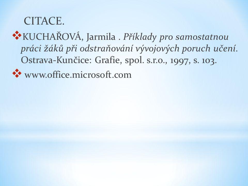 CITACE.  KUCHAŘOVÁ, Jarmila. Příklady pro samostatnou práci žáků při odstraňování vývojových poruch učení. Ostrava-Kunčice: Grafie, spol. s.r.o., 199