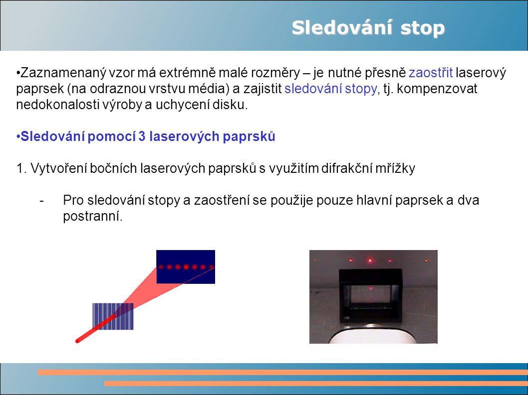 Sledování stop Zaznamenaný vzor má extrémně malé rozměry – je nutné přesně zaostřit laserový paprsek (na odraznou vrstvu média) a zajistit sledování stopy, tj.