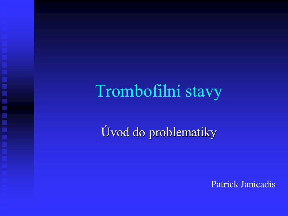 Trombofilní stav je charakterizovaný posunem fluidokoagulační rovnováhy ve prospěch trombofility – tedy snadnější tvorby krevního koagula