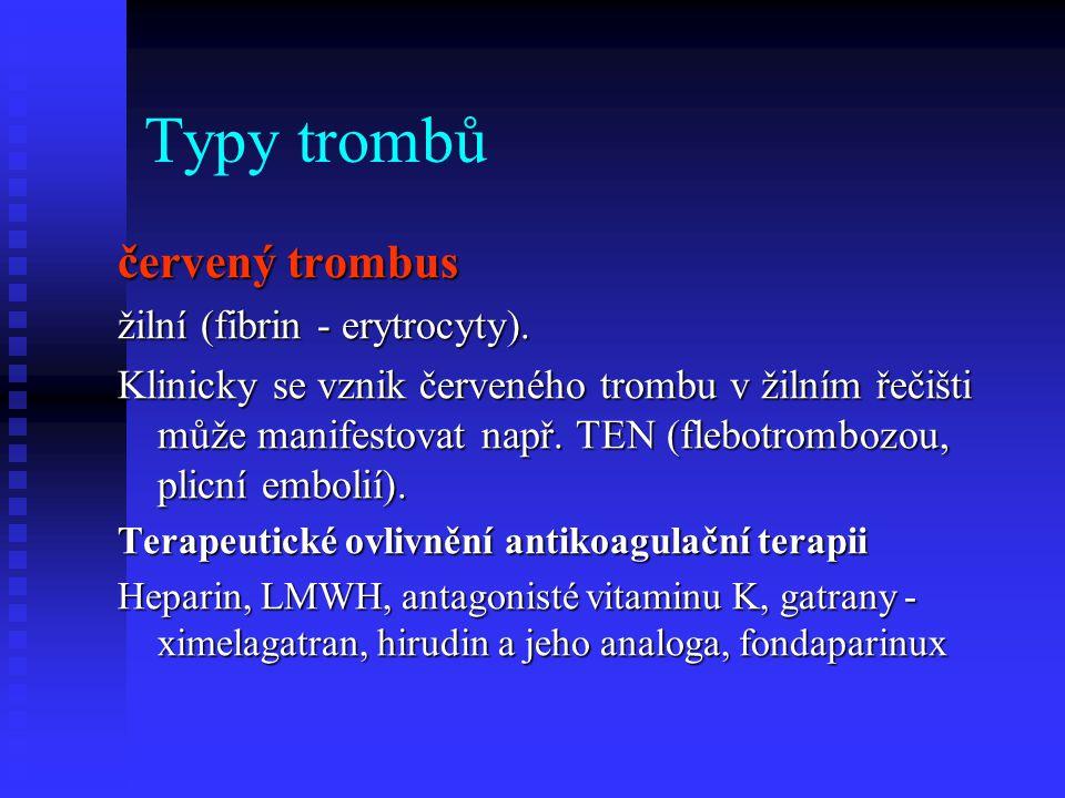 Typy trombů červený trombus žilní (fibrin - erytrocyty). Klinicky se vznik červeného trombu v žilním řečišti může manifestovat např. TEN (flebotromboz