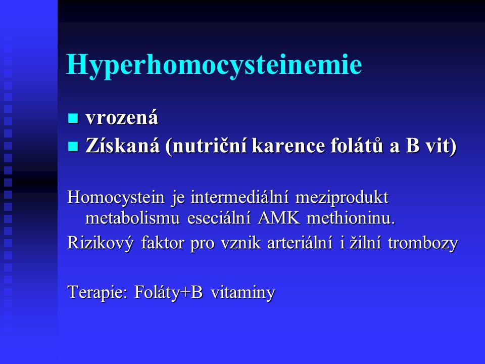 Hyperhomocysteinemie vrozená vrozená Získaná (nutriční karence folátů a B vit) Získaná (nutriční karence folátů a B vit) Homocystein je intermediální