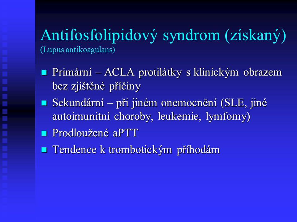 Antifosfolipidový syndrom (získaný) (Lupus antikoagulans) Primární – ACLA protilátky s klinickým obrazem bez zjištěné příčiny Primární – ACLA protilát