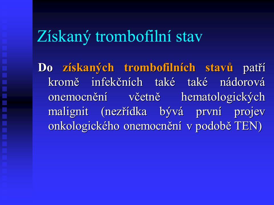 Získaný trombofilní stav Do získaných trombofilních stavů patří kromě infekčních také také nádorová onemocnění včetně hematologických malignit (nezříd