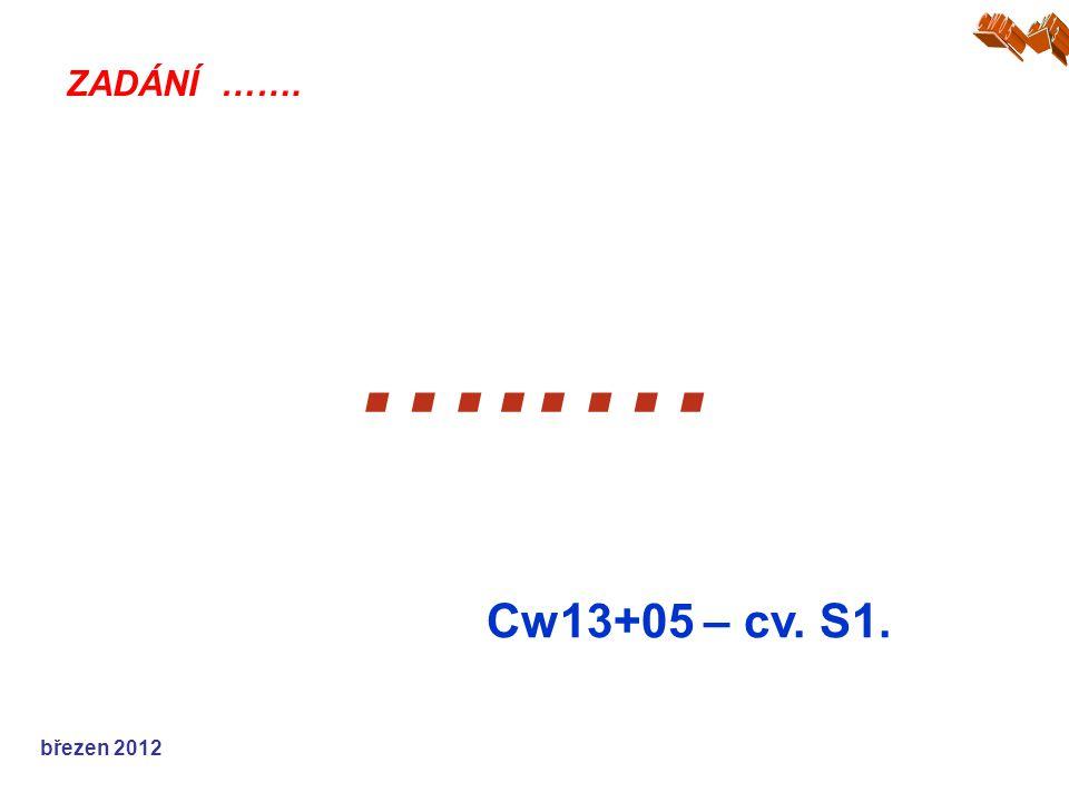 …..… Cw13+05 – cv. S1. ZADÁNÍ ……. březen 2012