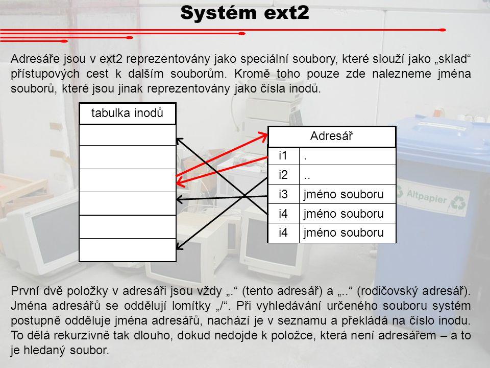 i1. i2.. i3jméno souboru i4jméno souboru i4jméno souboru Adresář Systém ext2 Adresáře jsou v ext2 reprezentovány jako speciální soubory, které slouží