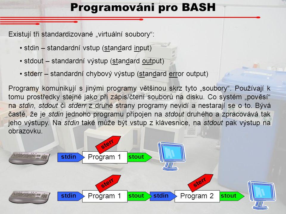 """stout Program 2 stdin stout Programováni pro BASH Existují tři standardizované """"virtuální soubory"""": stdin – standardní vstup (standard input) stdout –"""