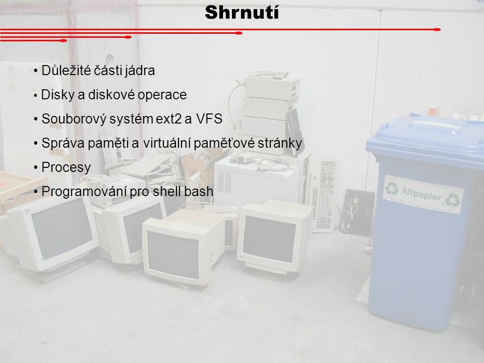 Shrnutí Důležité části jádra Disky a diskové operace Souborový systém ext2 a VFS Správa paměti a virtuální paměťové stránky Procesy Programování pro s