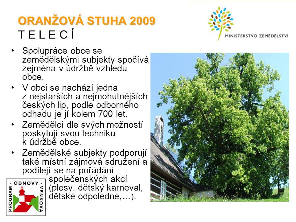 ORANŽOVÁ STUHA 2009 ORANŽOVÁ STUHA 2009 T E L E C Í Spolupráce obce se zemědělskými subjekty spočívá zejména v údržbě vzhledu obce.