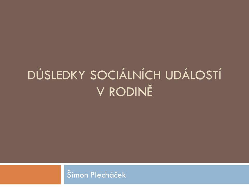 DŮSLEDKY SOCIÁLNÍCH UDÁLOSTÍ V RODINĚ Šimon Plecháček