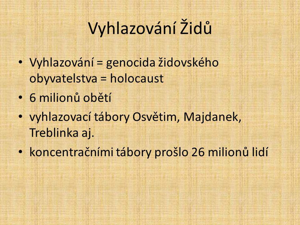 Vyhlazování Židů Vyhlazování = genocida židovského obyvatelstva = holocaust 6 milionů obětí vyhlazovací tábory Osvětim, Majdanek, Treblinka aj.