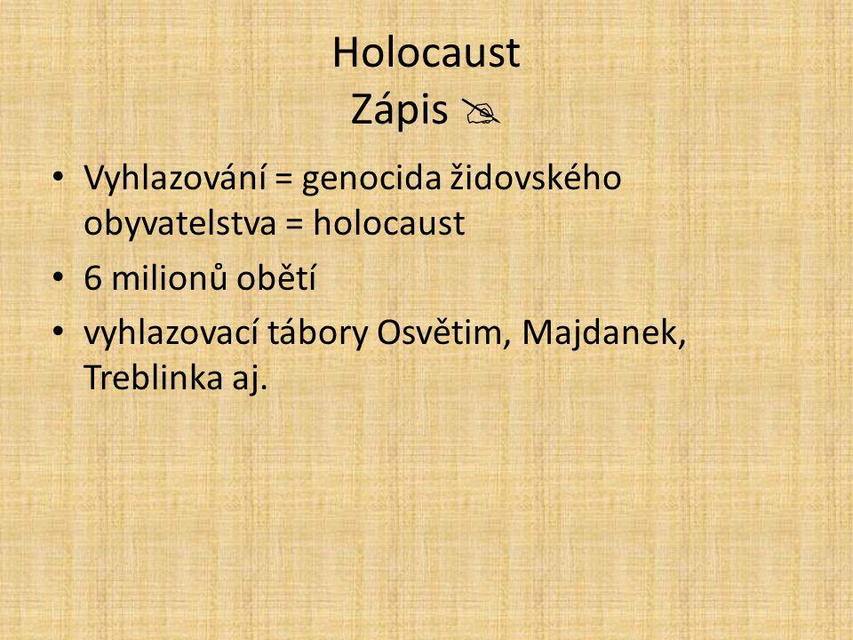 Holocaust Zápis  Vyhlazování = genocida židovského obyvatelstva = holocaust 6 milionů obětí vyhlazovací tábory Osvětim, Majdanek, Treblinka aj.