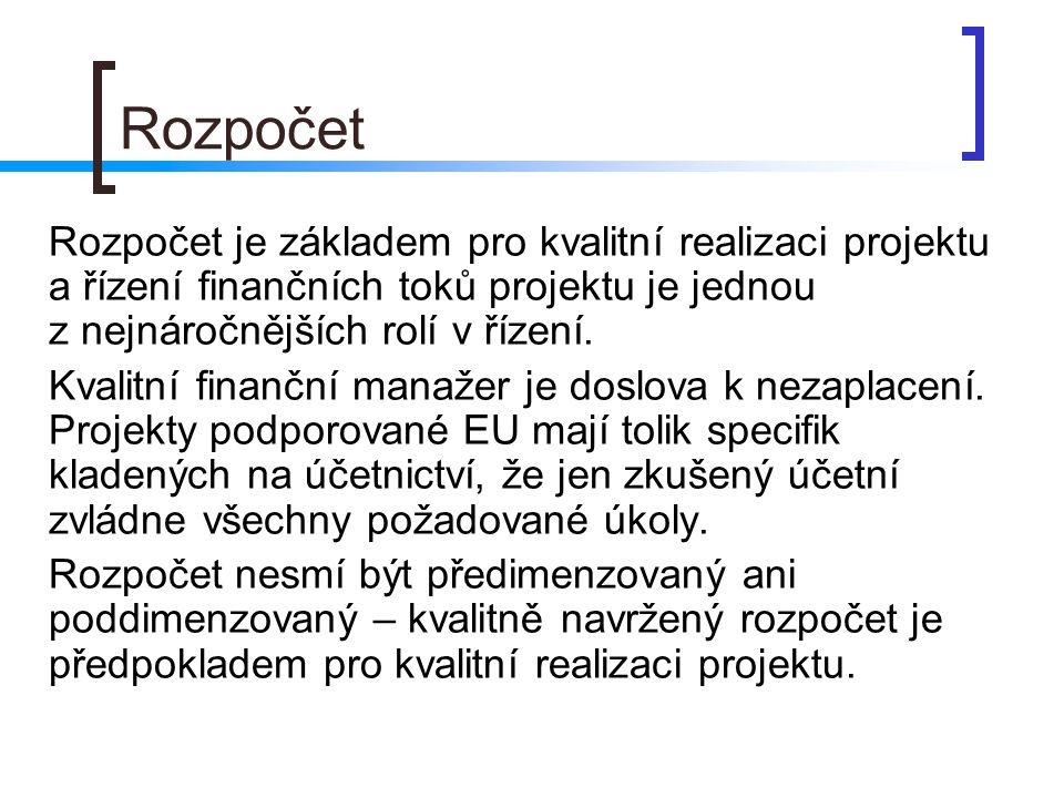 Rozpočet Rozpočet je základem pro kvalitní realizaci projektu a řízení finančních toků projektu je jednou z nejnáročnějších rolí v řízení.