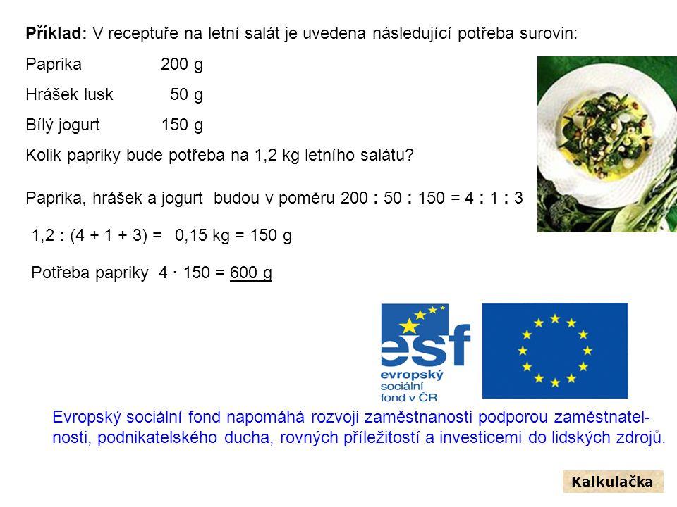Příklad: V receptuře na letní salát je uvedena následující potřeba surovin: Paprika 200 g Hrášek lusk 50 g Bílý jogurt150 g Kolik papriky bude potřeba na 1,2 kg letního salátu.