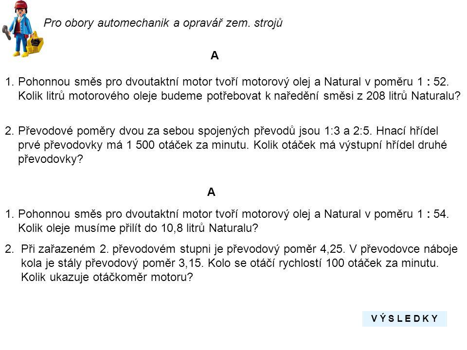 A 1. Pohonnou směs pro dvoutaktní motor tvoří motorový olej a Natural v poměru 1 : 52. Kolik litrů motorového oleje budeme potřebovat k naředění směsi