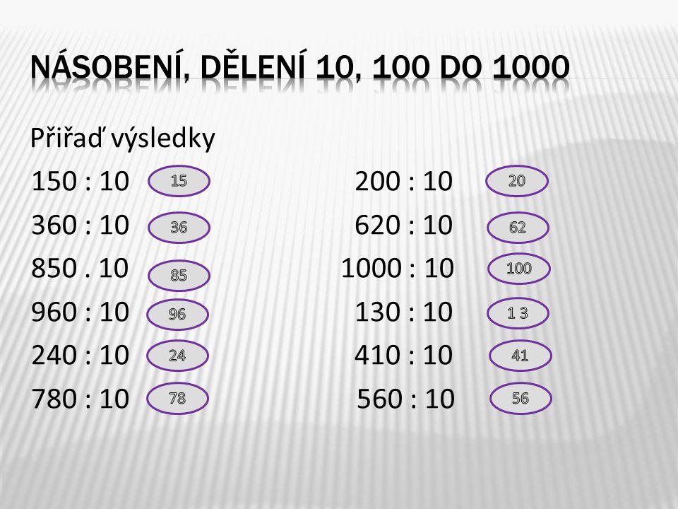 Přiřaď výsledky 11 150 : 10 200 : 10 360 : 10 620 : 10 850. 10 1000 : 10 960 : 10 130 : 10 240 : 10 410 : 10 780 : 10 560 : 10