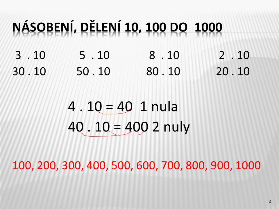 3. 10 5. 10 8. 10 2. 10 30. 10 50. 10 80. 10 20. 10 4. 10 = 40 1 nula 40. 10 = 400 2 nuly 100, 200, 300, 400, 500, 600, 700, 800, 900, 1000 4