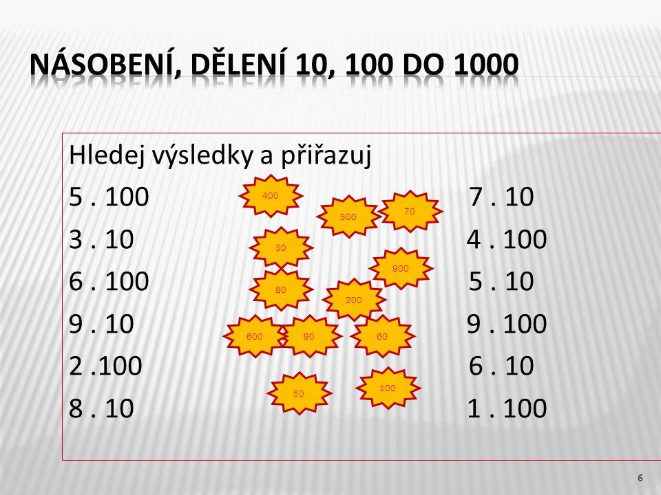 Hledej výsledky a přiřazuj 5. 100 7. 10 3. 10 4. 100 6. 100 5. 10 9. 10 9. 100 2.100 6. 10 8. 10 1. 100 6 200 90 500 80 30 600 100 50 60 900 400 70