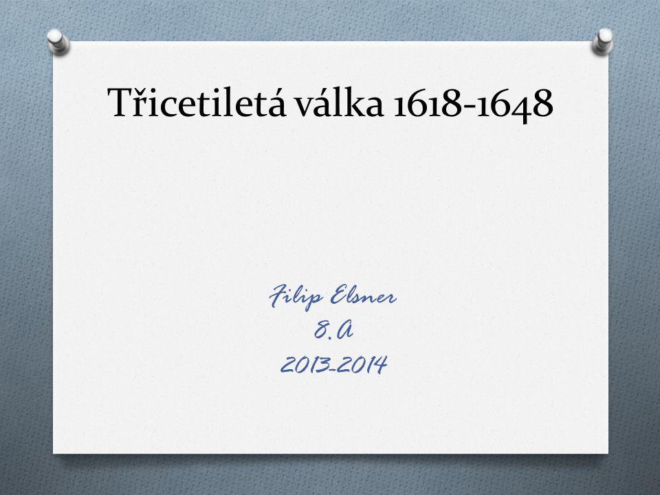 Třicetiletá válka 1618-1648 Filip Elsner 8.A 2013-2014