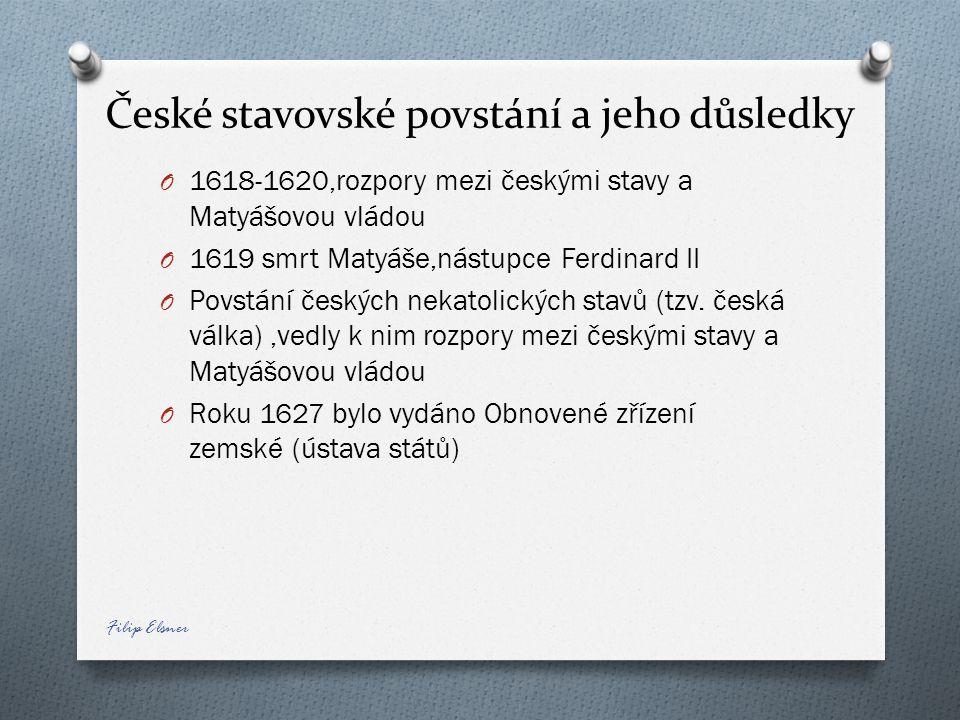 České stavovské povstání a jeho důsledky O 1618-1620,rozpory mezi českými stavy a Matyášovou vládou O 1619 smrt Matyáše,nástupce Ferdinard II O Povstá