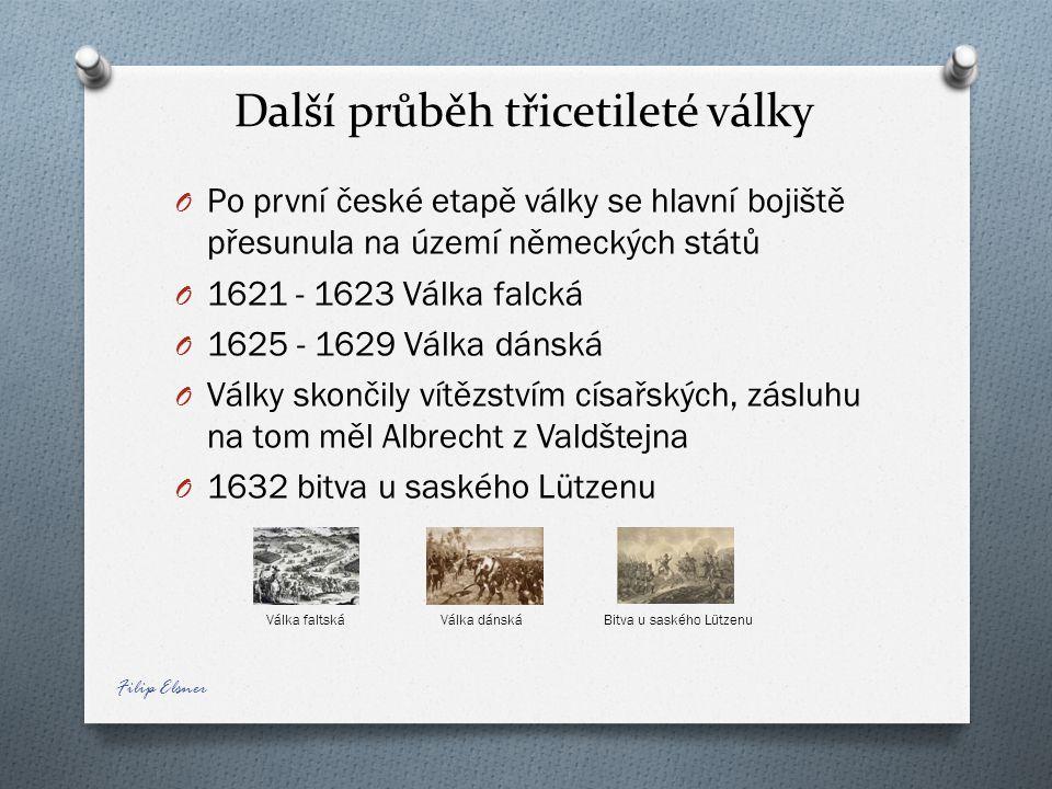 Další průběh třicetileté války O Po první české etapě války se hlavní bojiště přesunula na území německých států O 1621 - 1623 Válka falcká O 1625 - 1