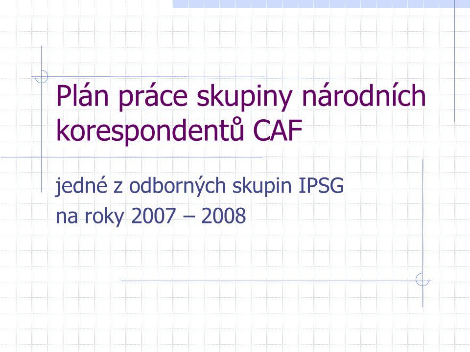 Plán práce skupiny národních korespondentů CAF jedné z odborných skupin IPSG na roky 2007 – 2008