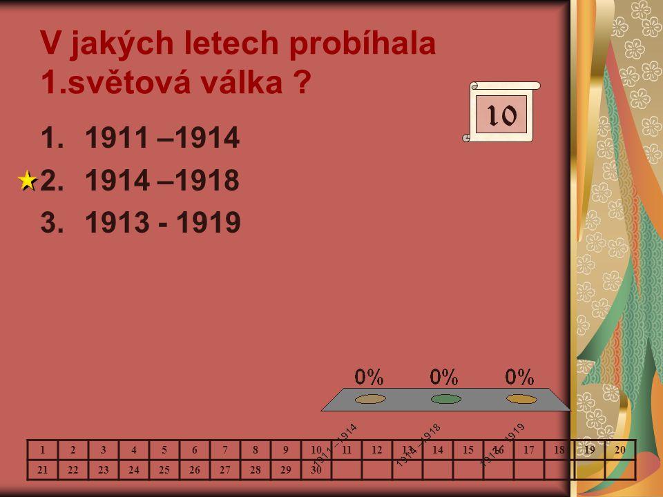 V jakých letech probíhala 1.světová válka ? 1.1911 –1914 2.1914 –1918 3.1913 - 1919 10 123456789 11121314151617181920 21222324252627282930