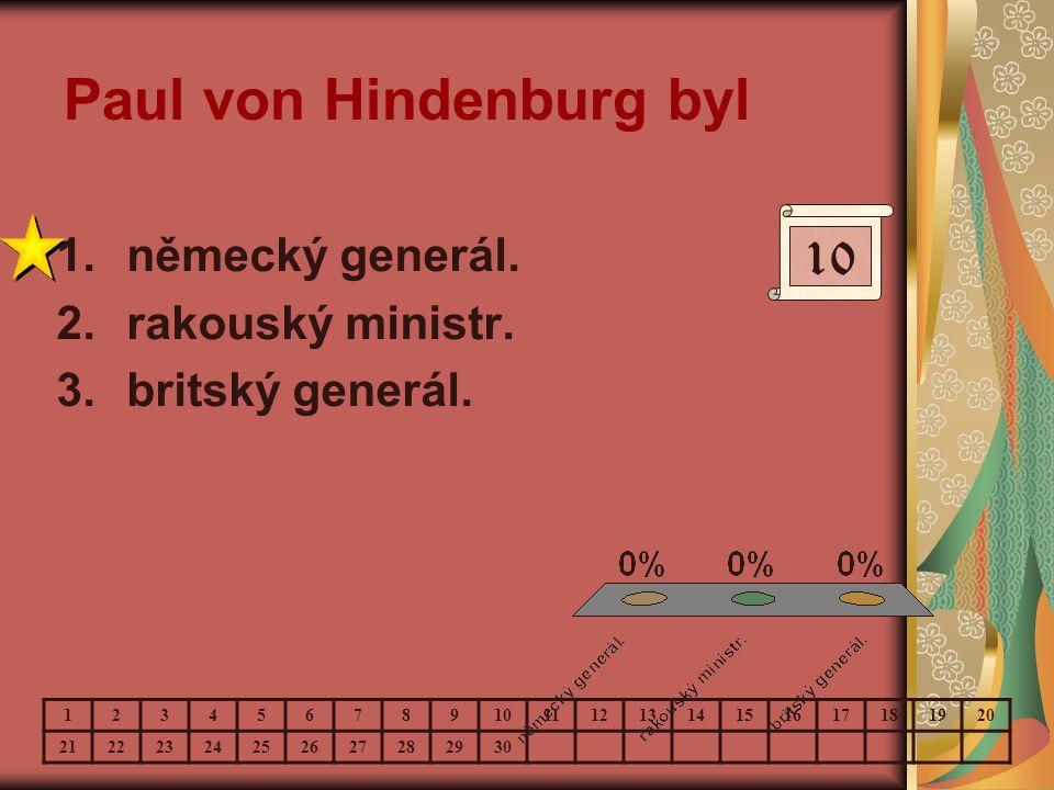 Paul von Hindenburg byl 1.německý generál. 2.rakouský ministr. 3.britský generál. 10 123456789 11121314151617181920 21222324252627282930