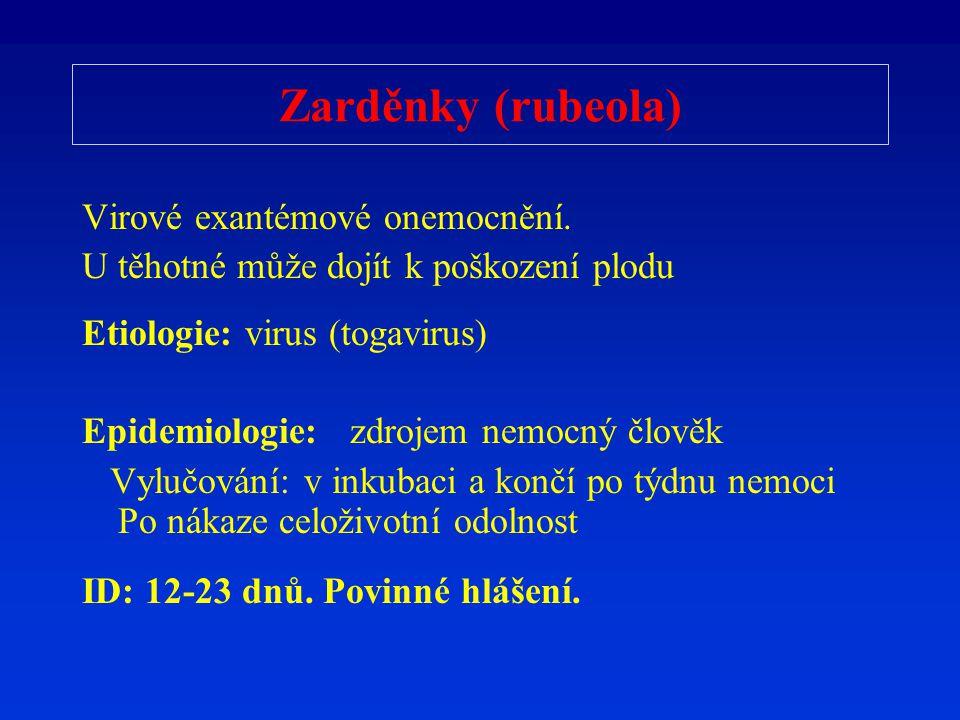 Zarděnky (rubeola) Virové exantémové onemocnění. U těhotné může dojít k poškození plodu Etiologie: virus (togavirus) Epidemiologie: zdrojem nemocný čl