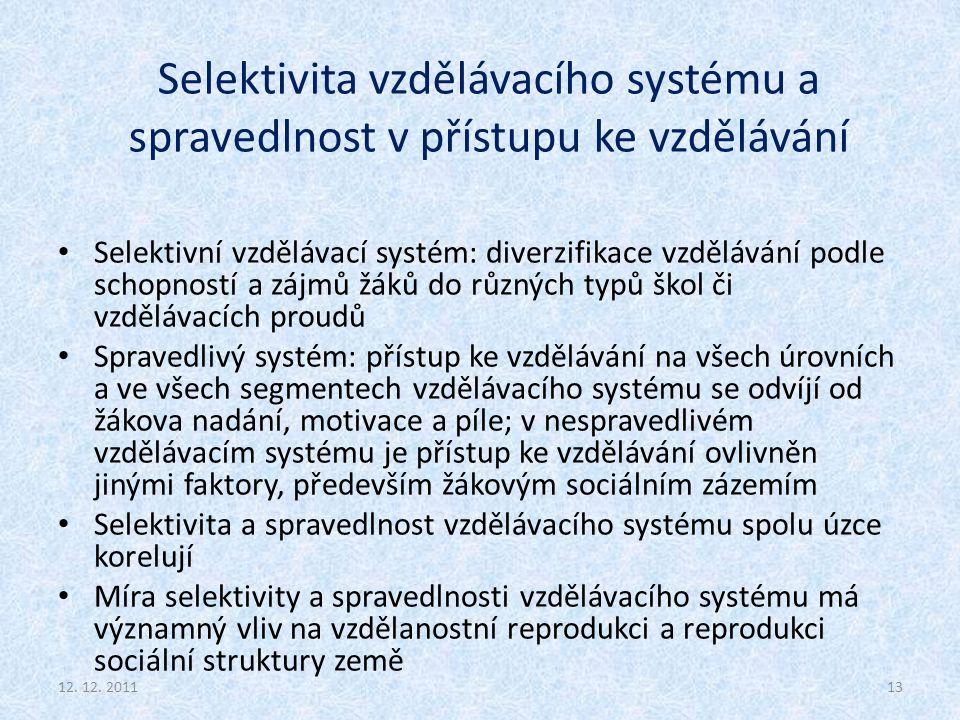Selektivita vzdělávacího systému a spravedlnost v přístupu ke vzdělávání Selektivní vzdělávací systém: diverzifikace vzdělávání podle schopností a záj
