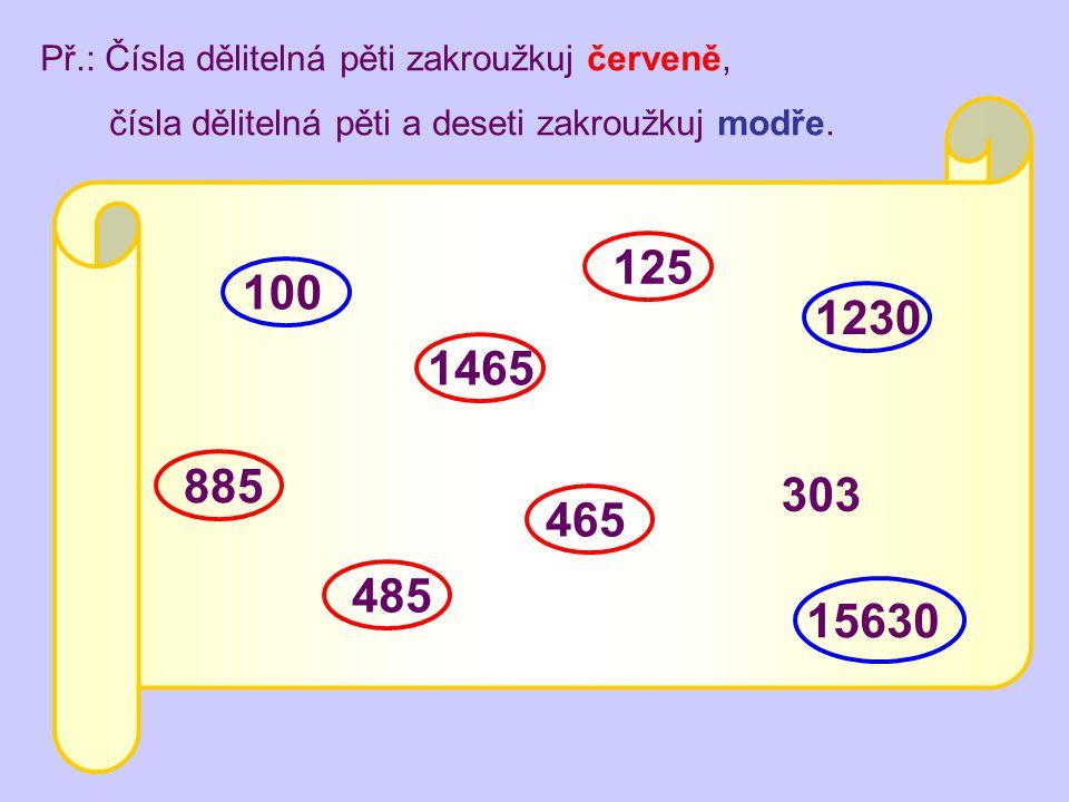 Př.: Čísla dělitelná pěti zakroužkuj červeně, čísla dělitelná pěti a deseti zakroužkuj modře. 100 885 15630 1465 1230 485 125 303 465