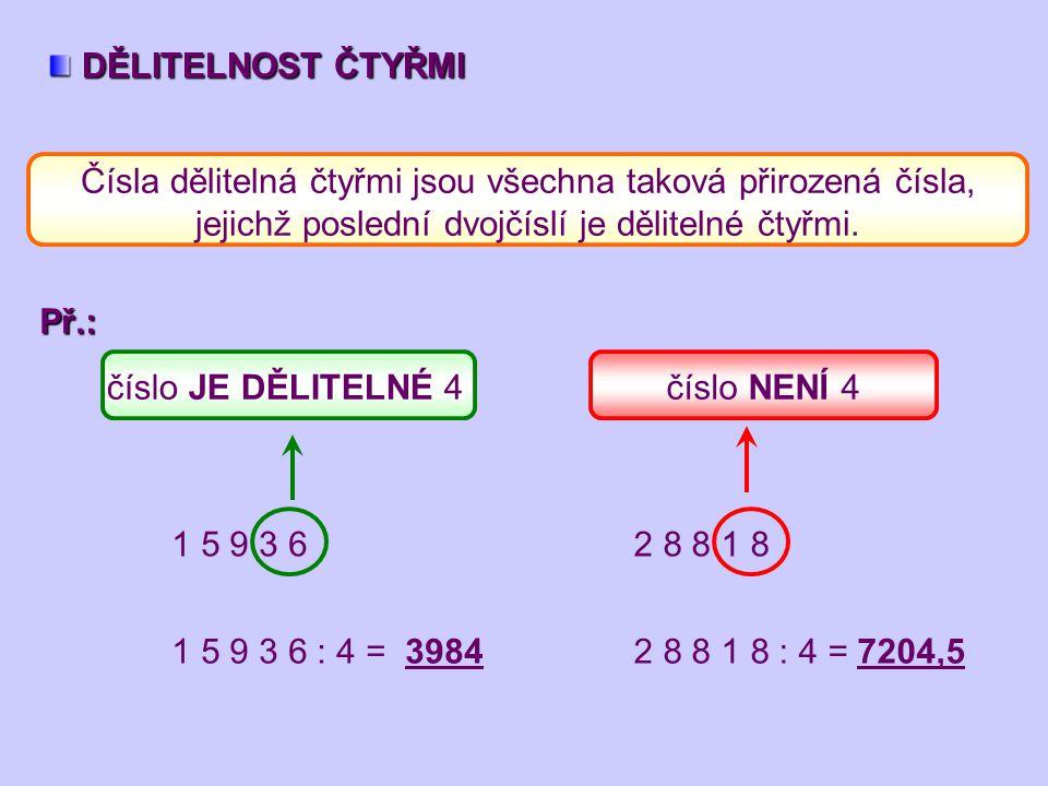DĚLITELNOST ČTYŘMI DĚLITELNOST ČTYŘMI Čísla dělitelná čtyřmi jsou všechna taková přirozená čísla, jejichž poslední dvojčíslí je dělitelné čtyřmi.Př.: