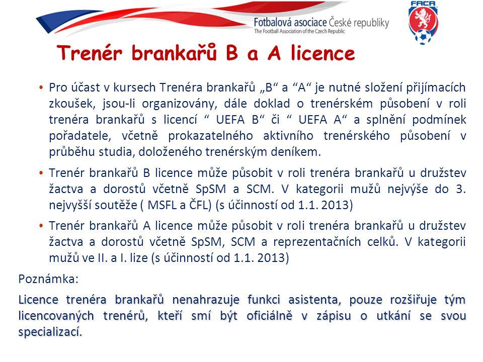 """Trenér brankařů B a A licence Pro účast v kursech Trenéra brankařů """"B"""" a """"A"""" je nutné složení přijímacích zkoušek, jsou-li organizovány, dále doklad o"""